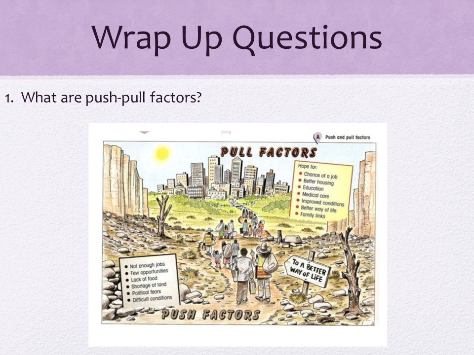 Wrap Up Questions 1. What are push-pull factors