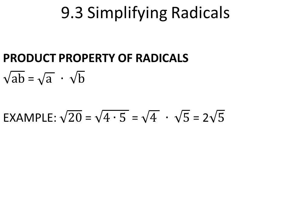 9.3 Simplifying Radicals PRODUCT PROPERTY OF RADICALS ab = a ∙ b