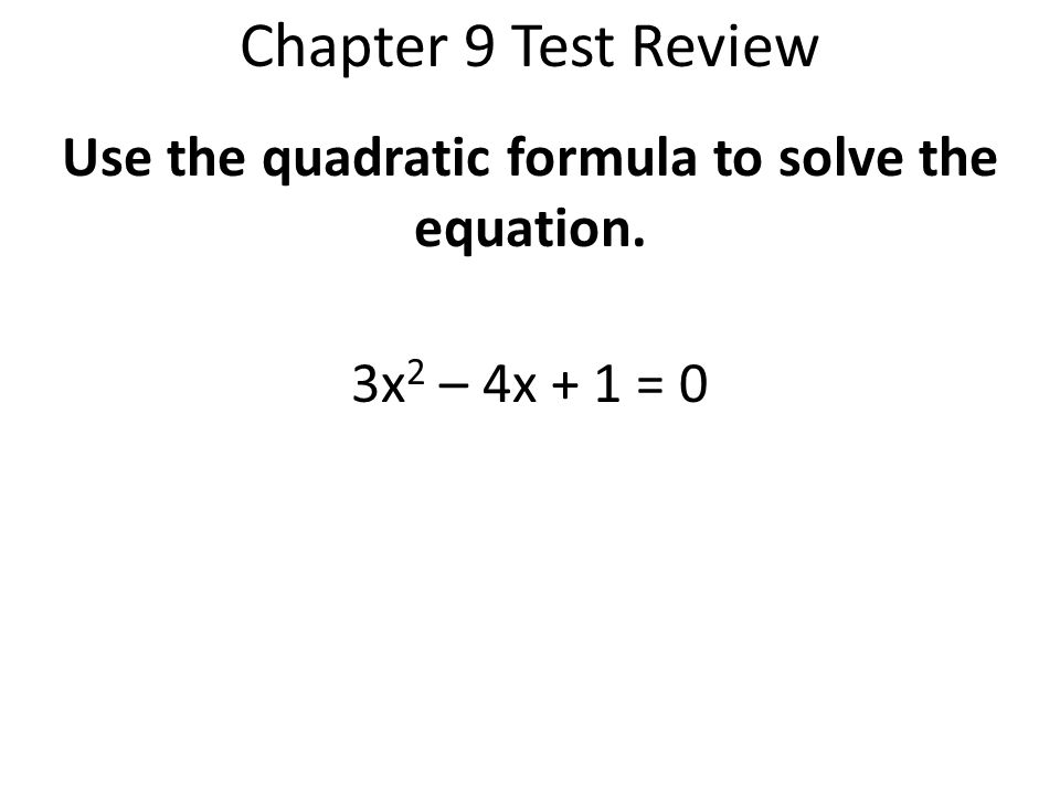 Use the quadratic formula to solve the equation. 3x2 – 4x + 1 = 0