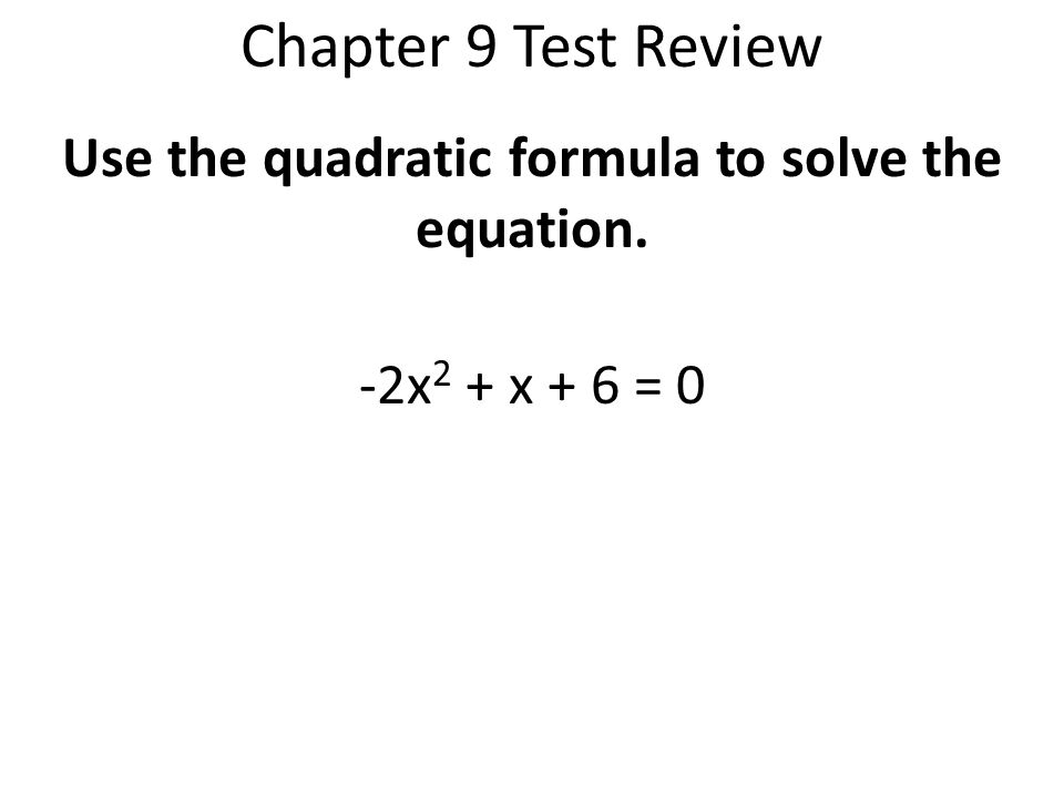 Use the quadratic formula to solve the equation. -2x2 + x + 6 = 0