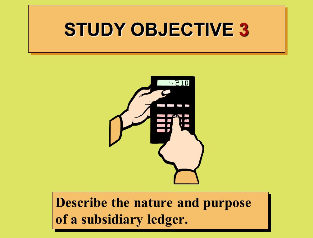 STUDY OBJECTIVE 3 Describe the nature and purpose of a subsidiary ledger.