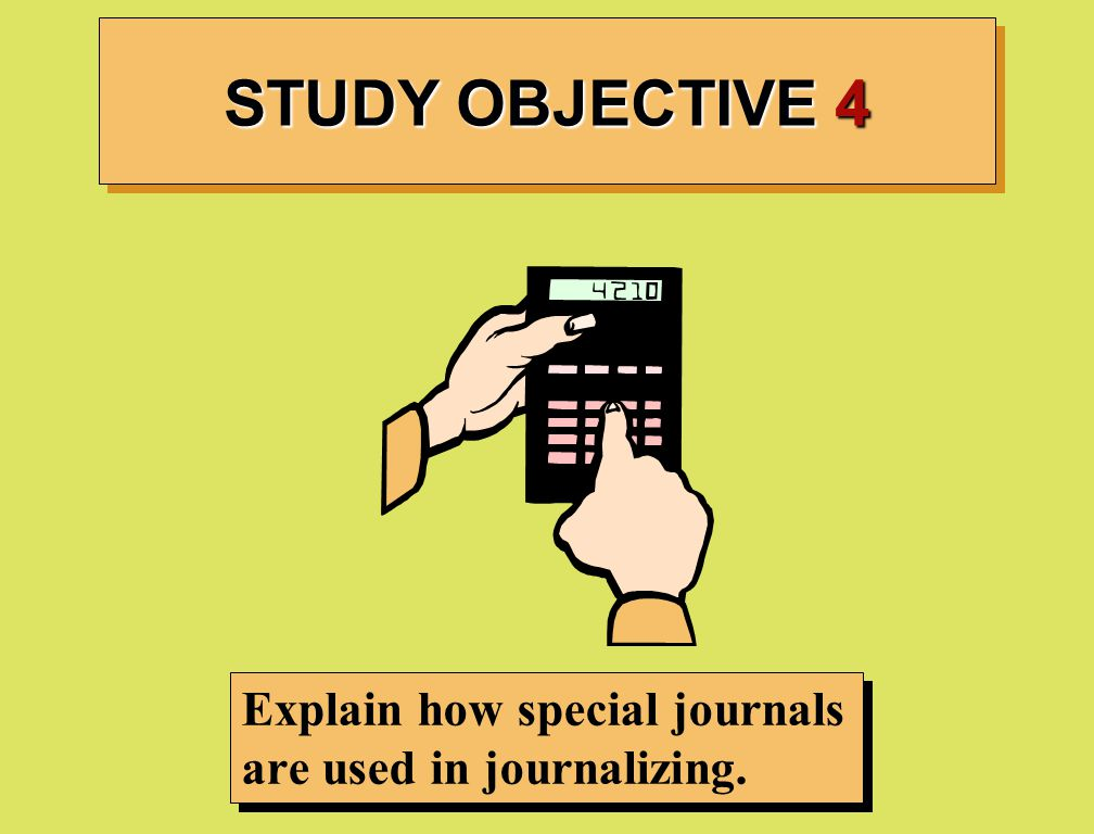 STUDY OBJECTIVE 4 Explain how special journals are used in journalizing.