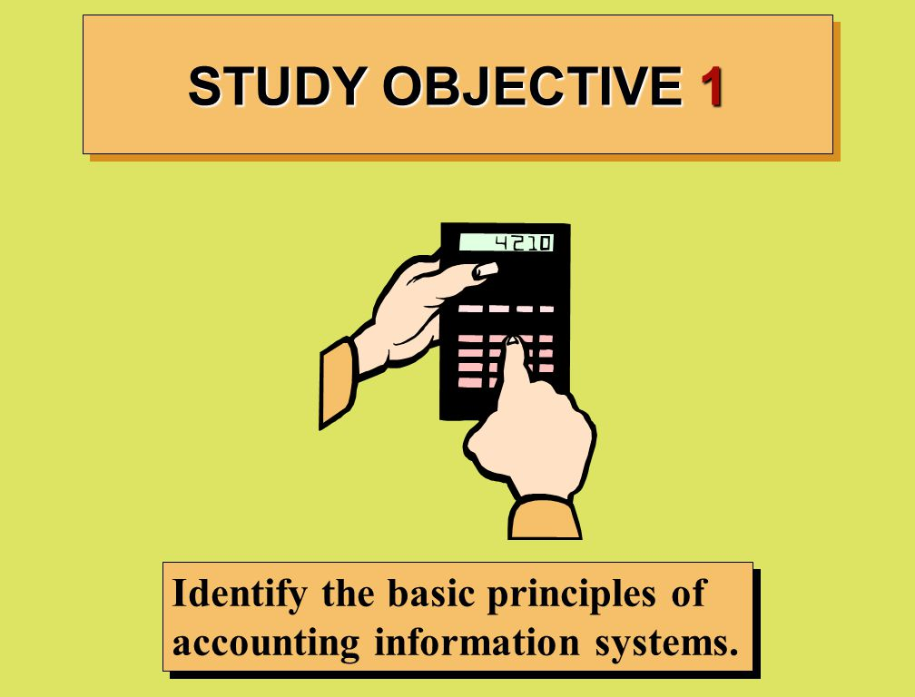 STUDY OBJECTIVE 1 Identify the basic principles of accounting information systems.