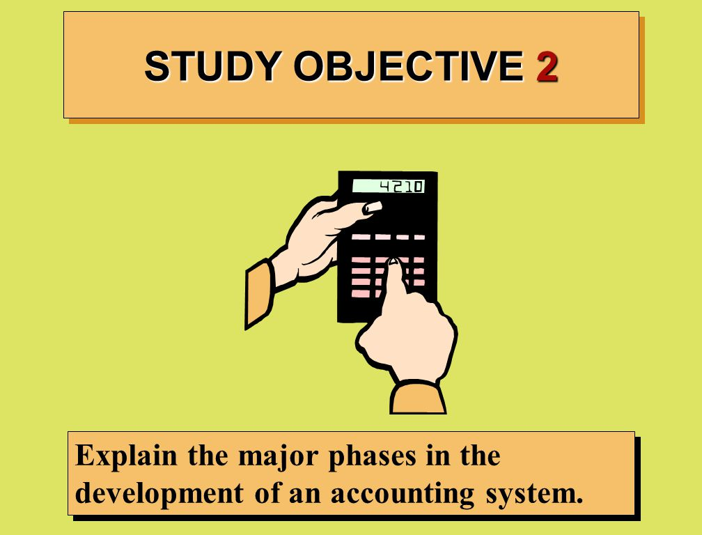 STUDY OBJECTIVE 2 Explain the major phases in the development of an accounting system.