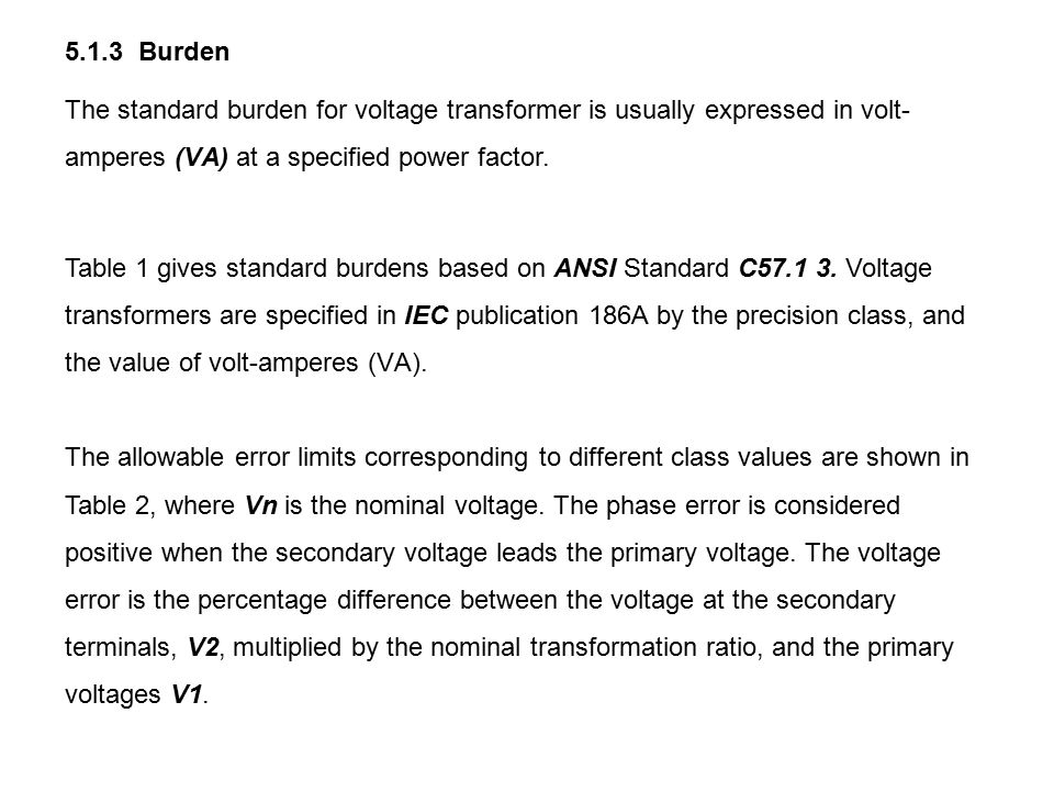 5.1.3 Burden The standard burden for voltage transformer is usually expressed in volt-amperes (VΑ) at a specified power factor.
