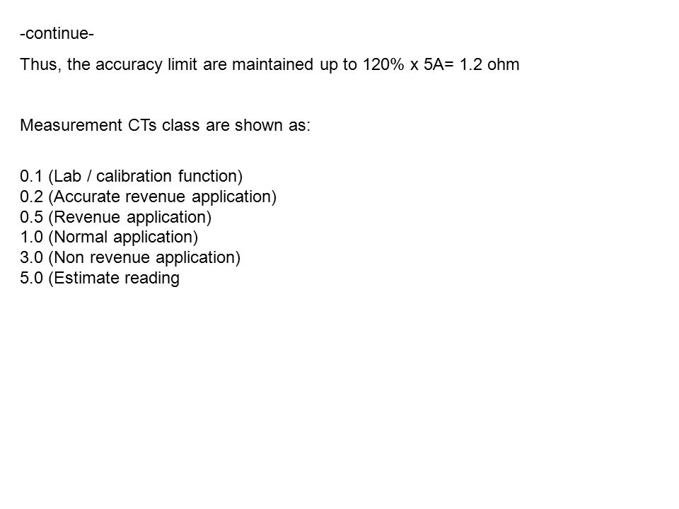 -continue- Thus, the accuracy limit are maintained up to 120% x 5A= 1.2 ohm. Measurement CTs class are shown as: