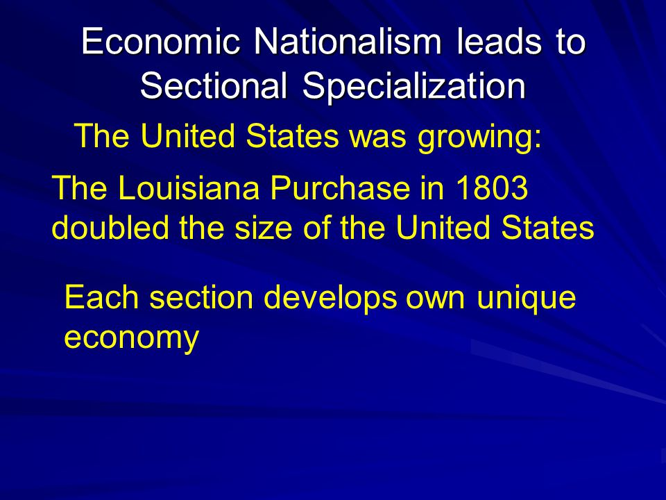 Economic Nationalism leads to Sectional Specialization