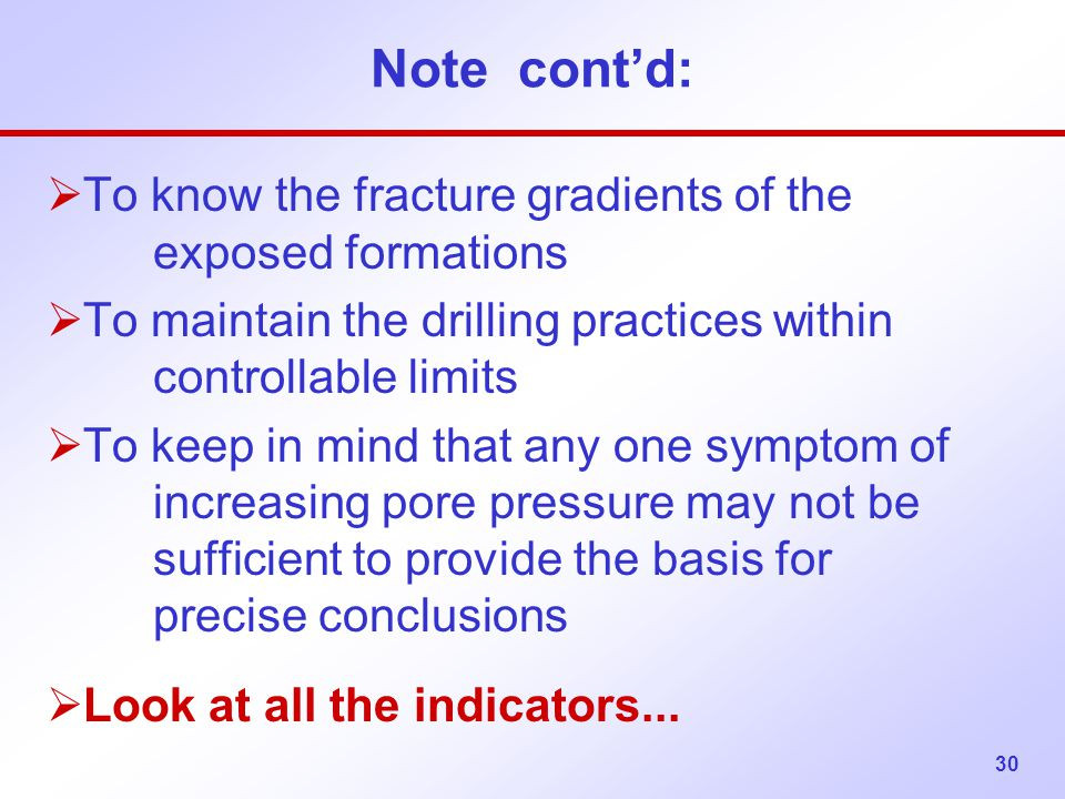 Note cont'd: To know the fracture gradients of the exposed formations