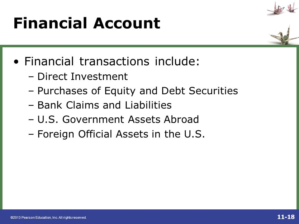 Financial Account Financial transactions include: Direct Investment
