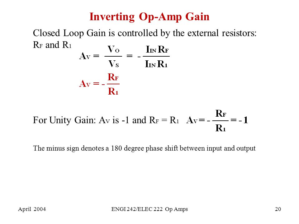 Inverting Op-Amp Gain Closed Loop Gain is controlled by the external resistors: RF and R1. For Unity Gain: AV is -1 and RF = R1.