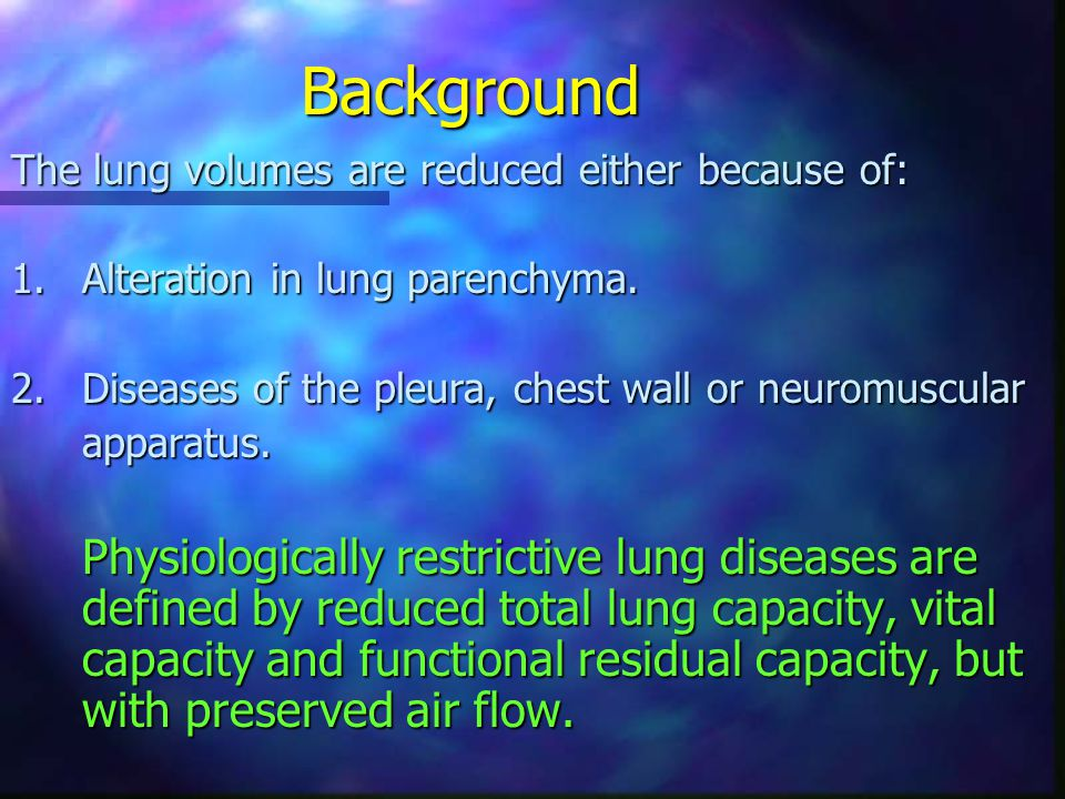 Background The lung volumes are reduced either because of: