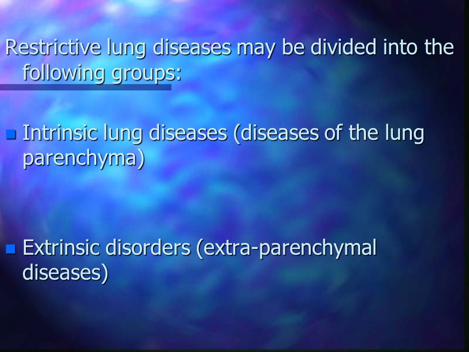 Restrictive lung diseases may be divided into the following groups: