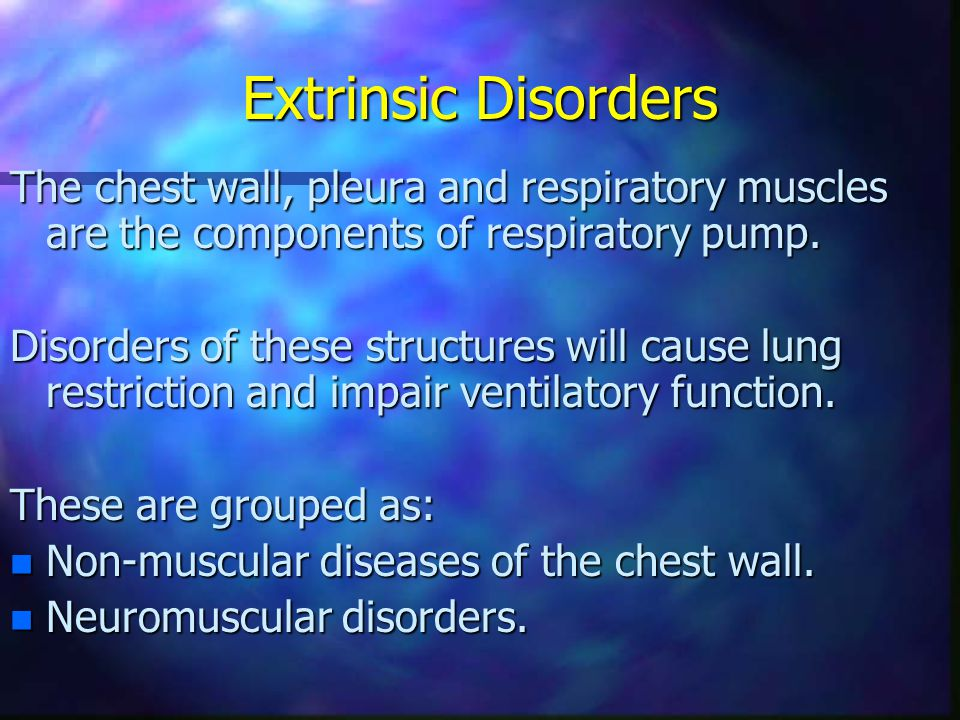 Extrinsic Disorders The chest wall, pleura and respiratory muscles are the components of respiratory pump.