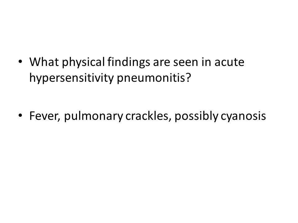 What physical findings are seen in acute hypersensitivity pneumonitis