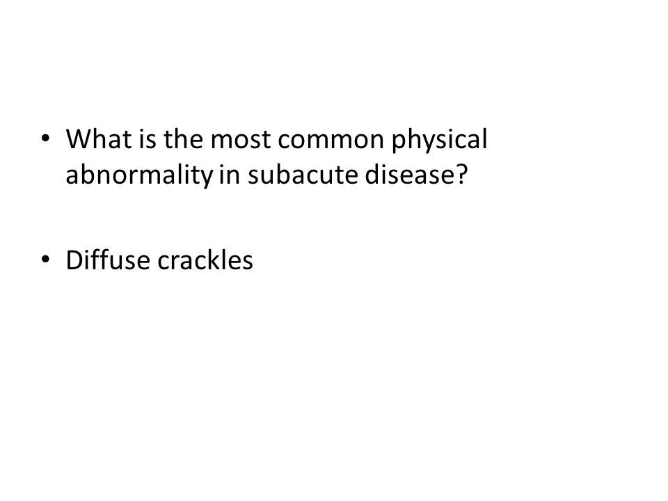 What is the most common physical abnormality in subacute disease