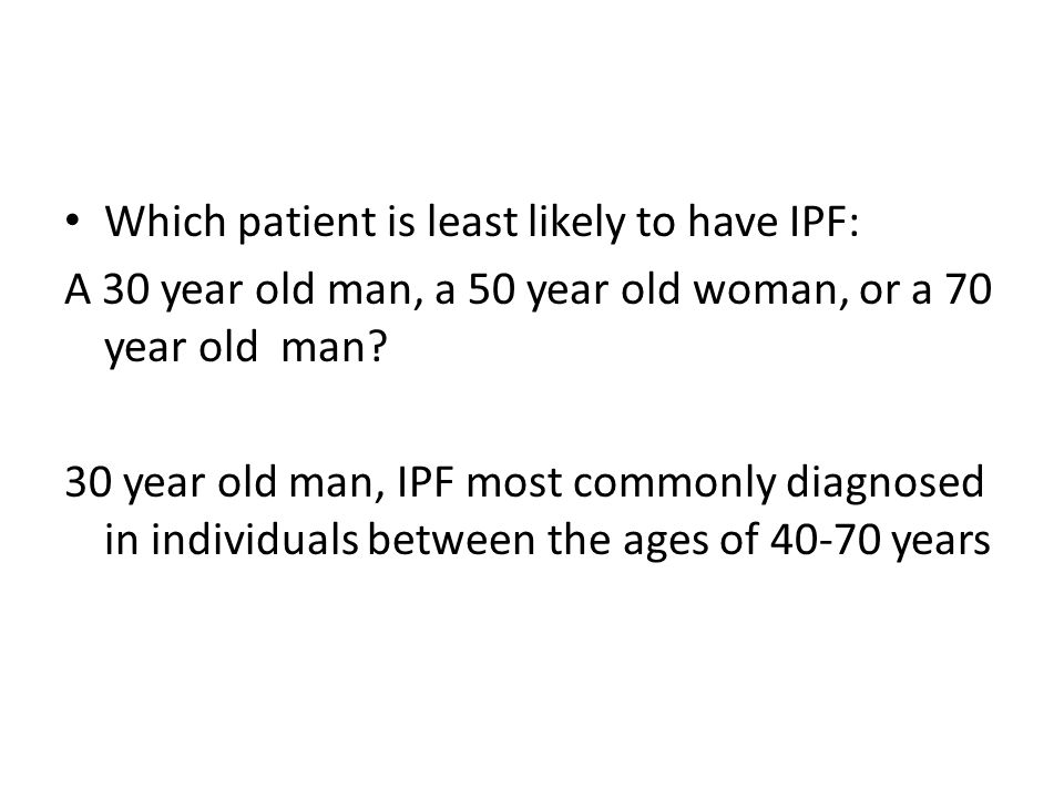 Which patient is least likely to have IPF: