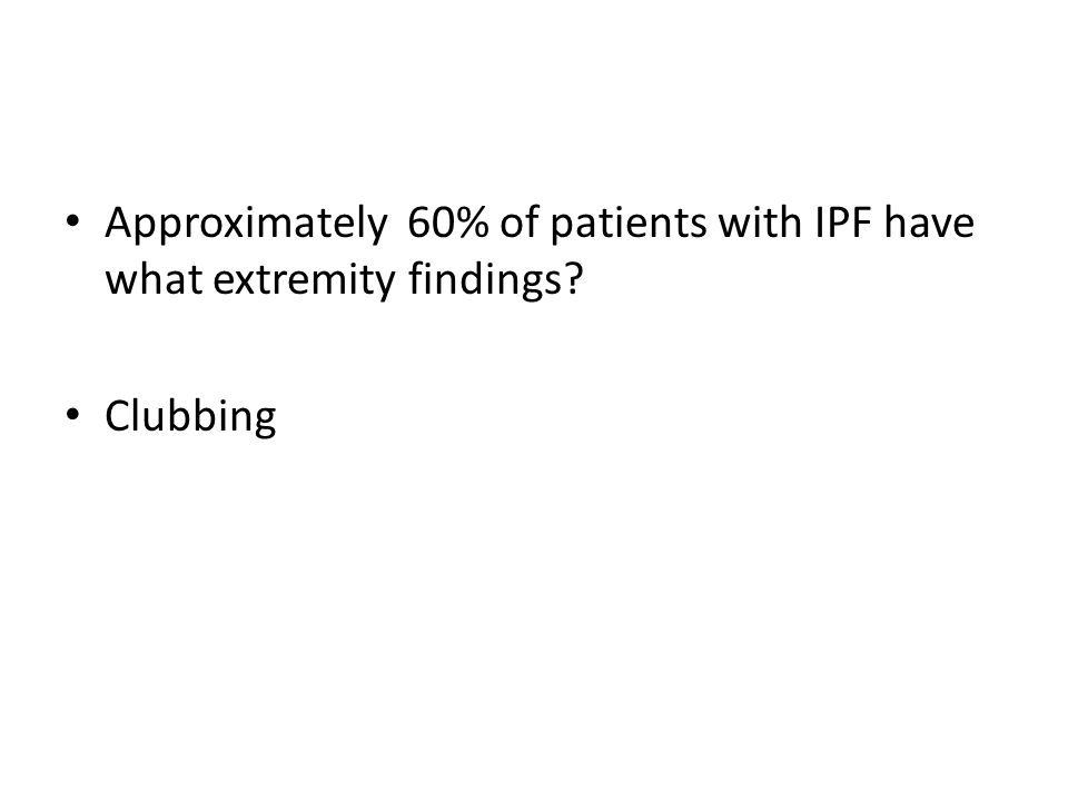 Approximately 60% of patients with IPF have what extremity findings