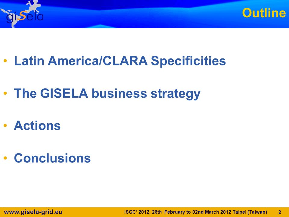 Latin America/CLARA Specificities The GISELA business strategy Actions