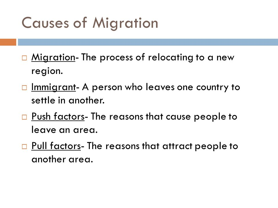 Causes of Migration Migration- The process of relocating to a new region. Immigrant- A person who leaves one country to settle in another.
