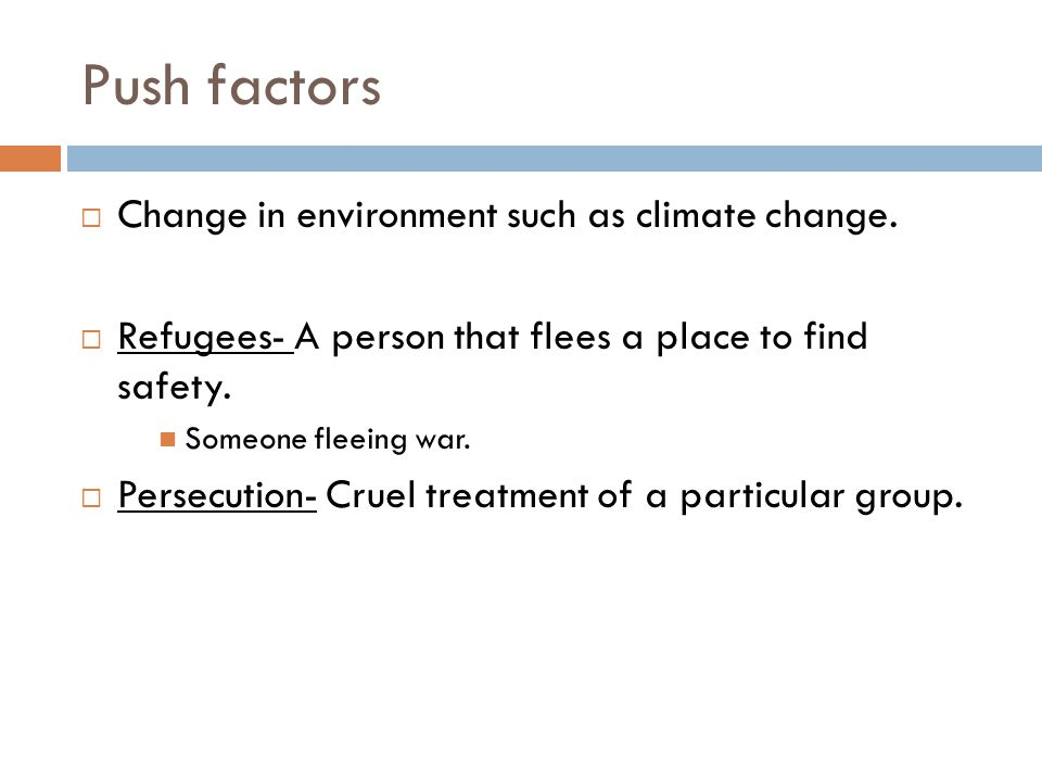 Push factors Change in environment such as climate change.