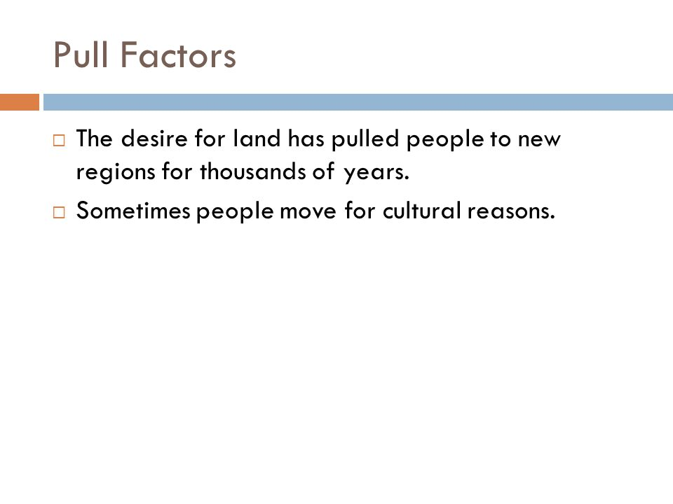 Pull Factors The desire for land has pulled people to new regions for thousands of years.