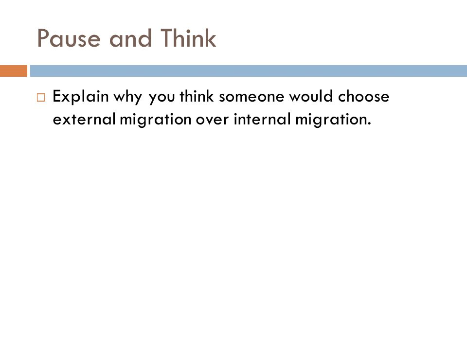 Pause and Think Explain why you think someone would choose external migration over internal migration.