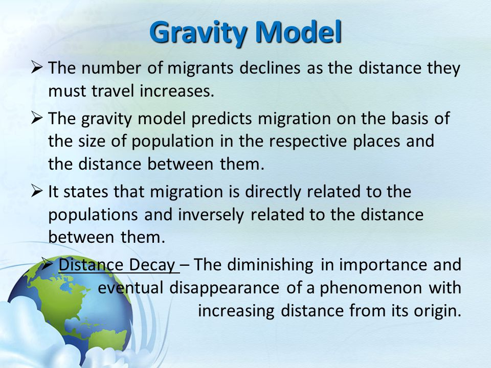 Gravity Model The number of migrants declines as the distance they must travel increases.