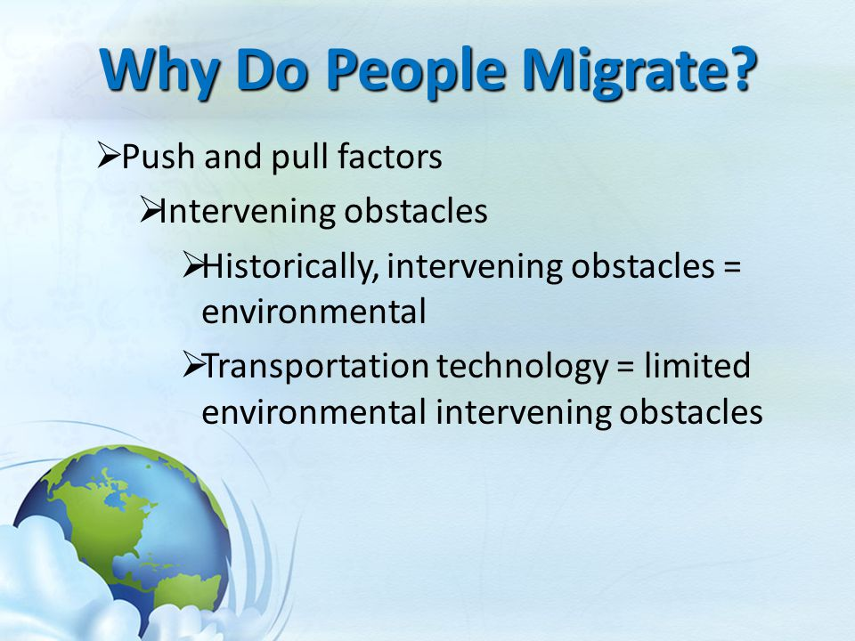 Why Do People Migrate Push and pull factors Intervening obstacles