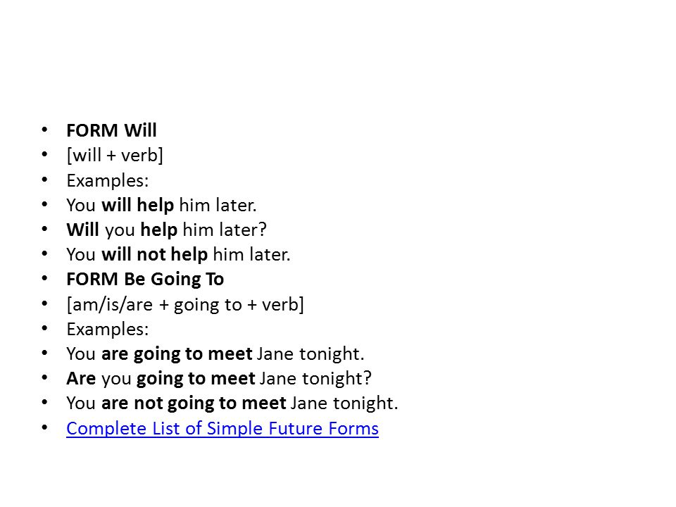 FORM Will [will + verb] Examples: You will help him later. Will you help him later You will not help him later.