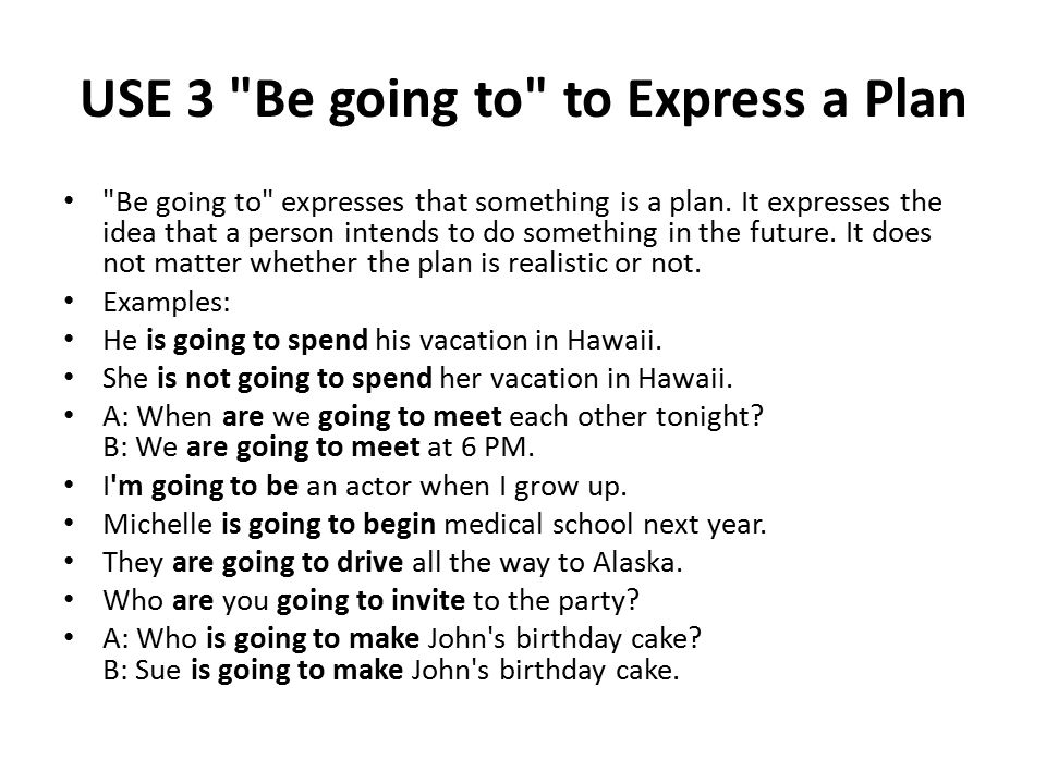 USE 3 Be going to to Express a Plan