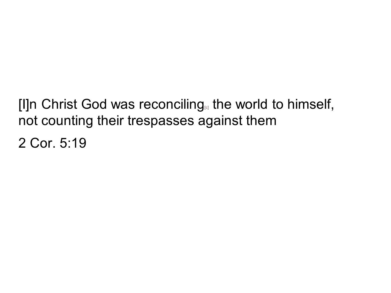 [I]n Christ God was reconciling[c] the world to himself, not counting their trespasses against them