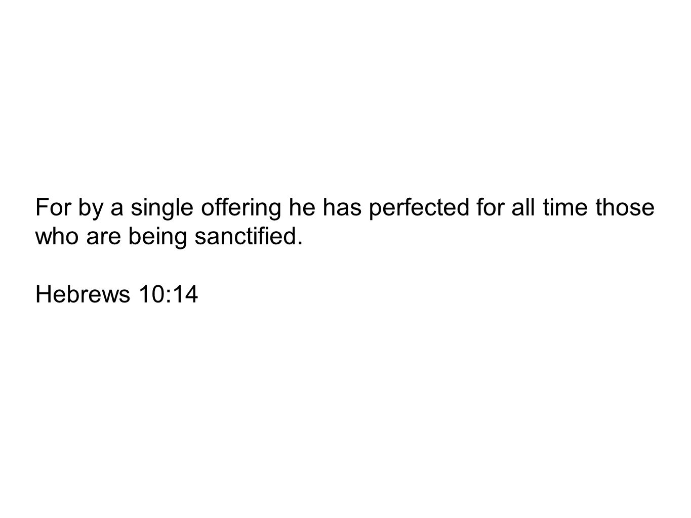 For by a single offering he has perfected for all time those who are being sanctified.