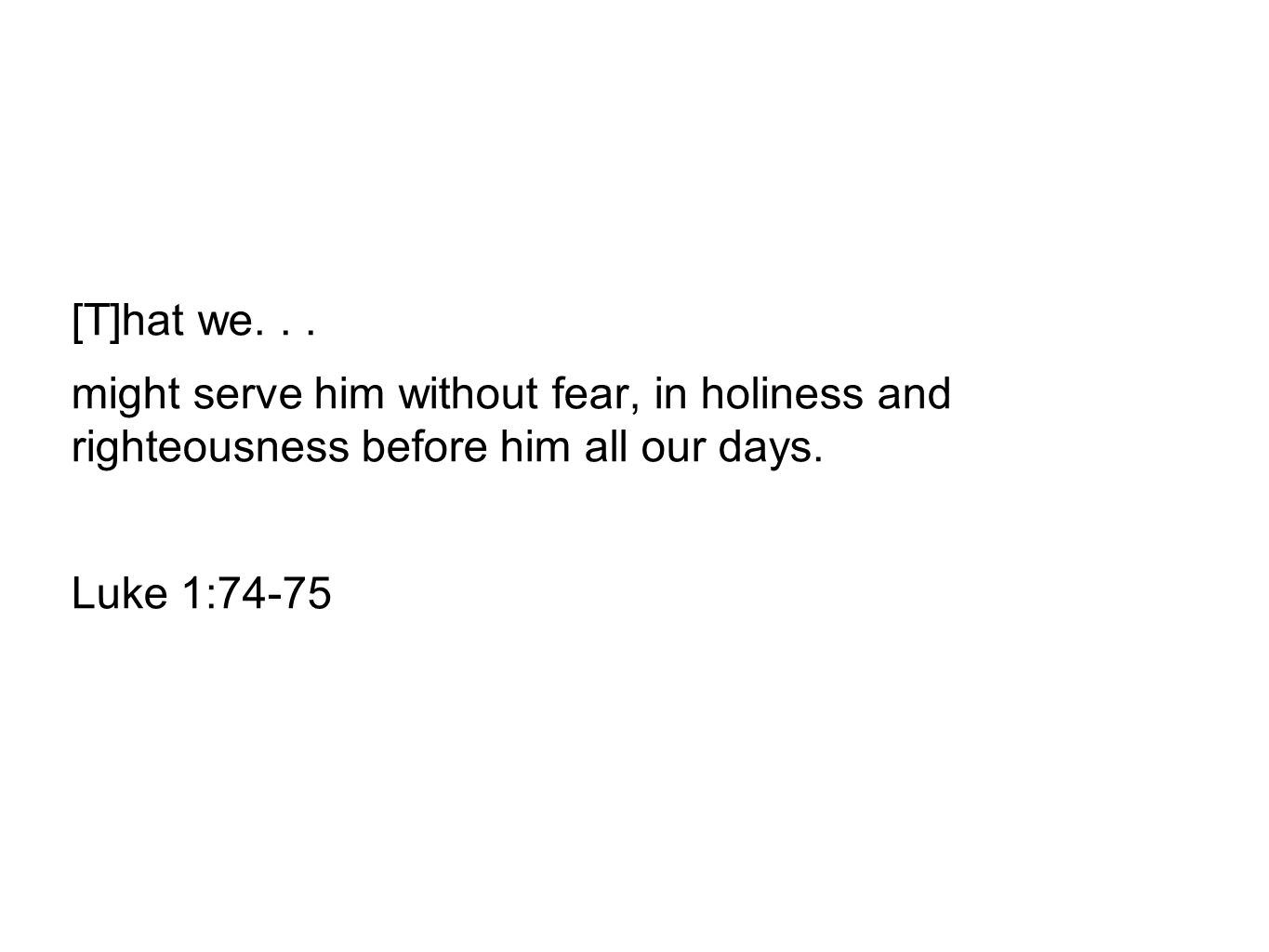 [T]hat we. . . might serve him without fear, in holiness and righteousness before him all our days.