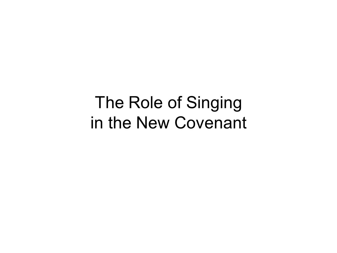 The Role of Singing in the New Covenant