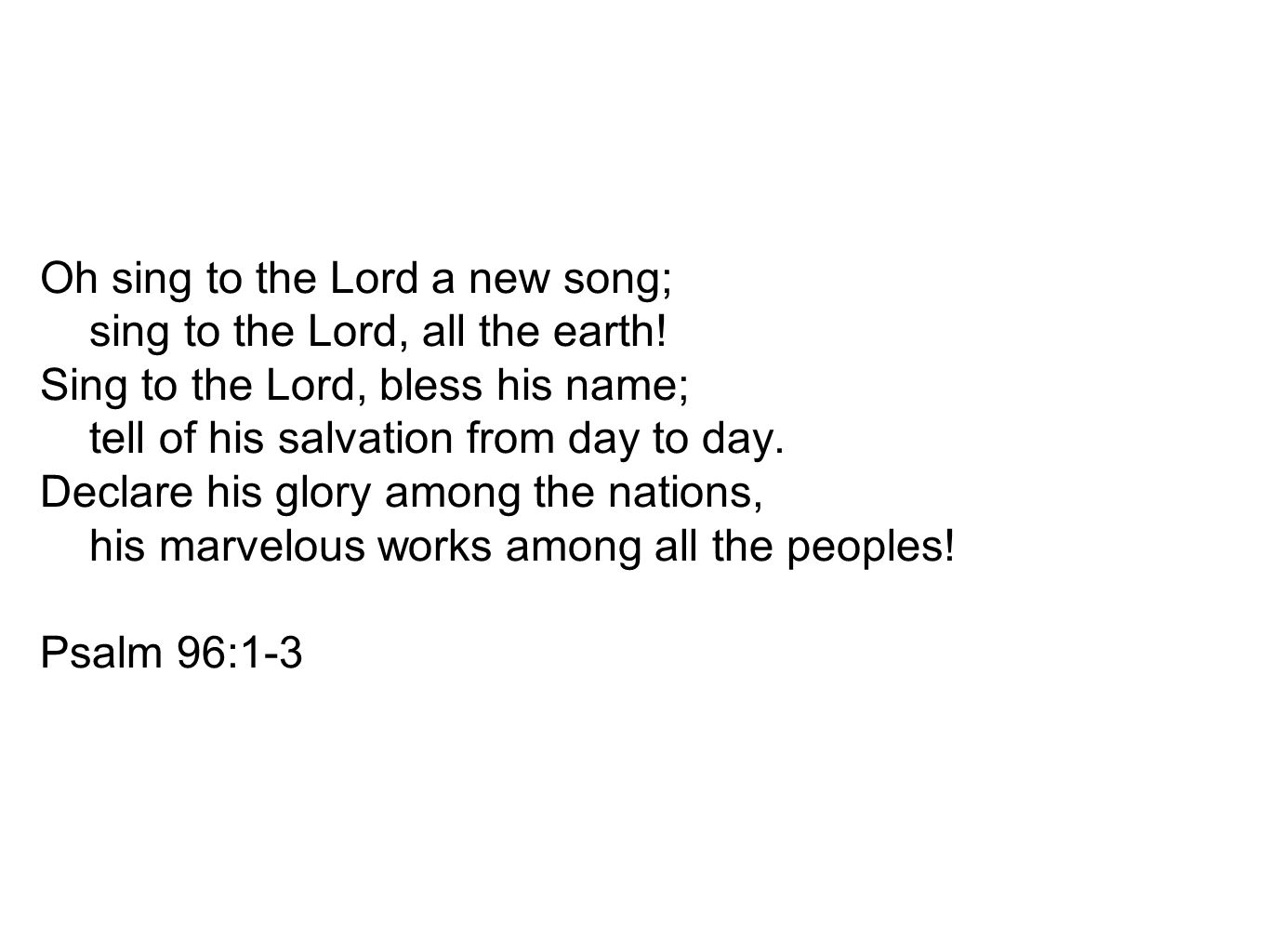Oh sing to the Lord a new song; sing to the Lord, all the earth!