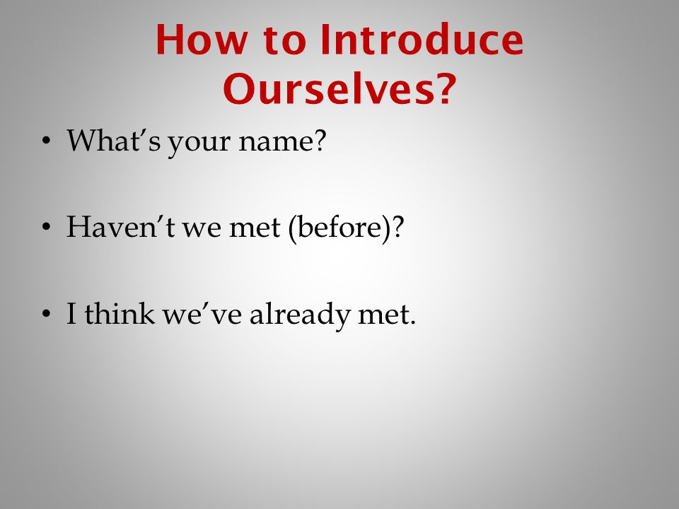 How to Introduce Ourselves