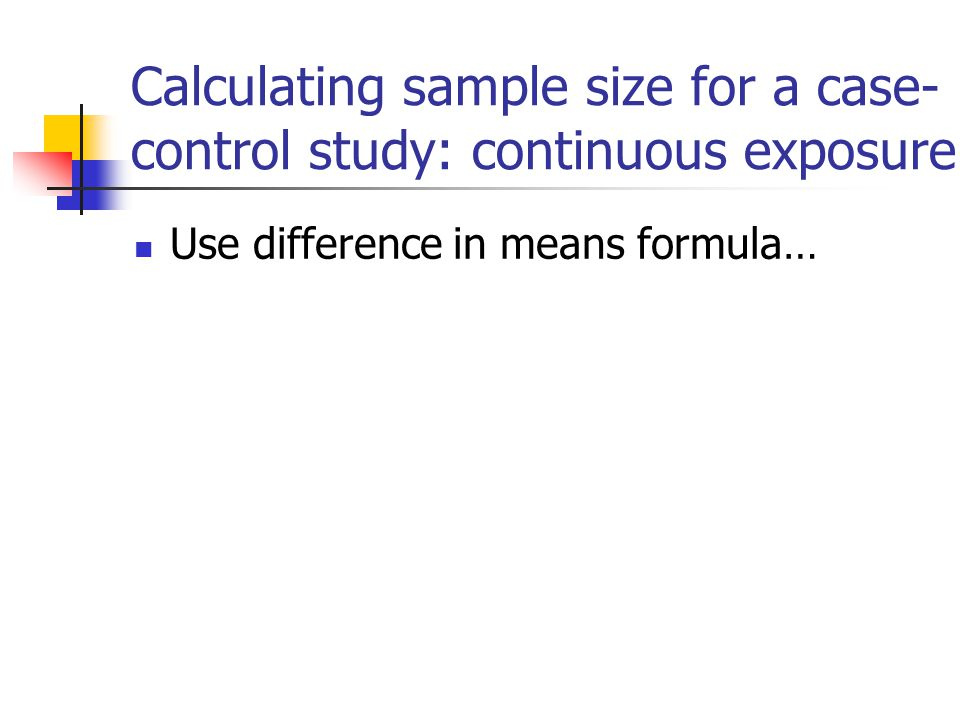 Calculating sample size for a case-control study: continuous exposure