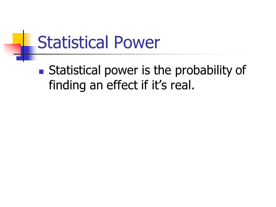Statistical Power Statistical power is the probability of finding an effect if it's real.
