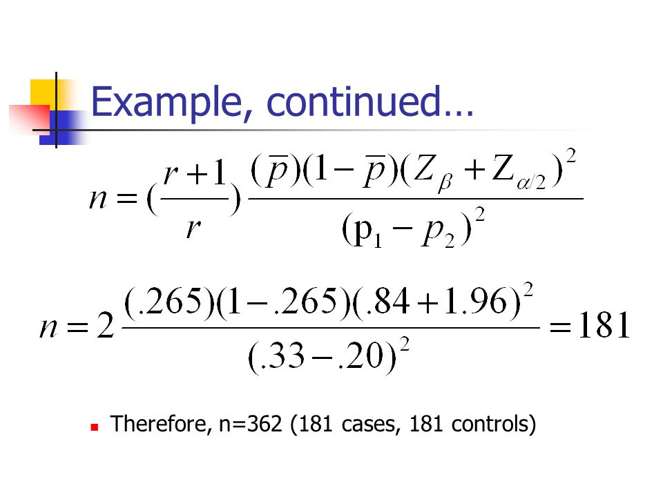 Example, continued… Therefore, n=362 (181 cases, 181 controls)