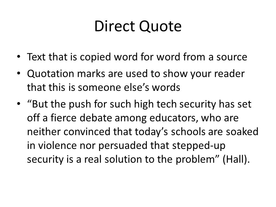 Direct Quote Text that is copied word for word from a source