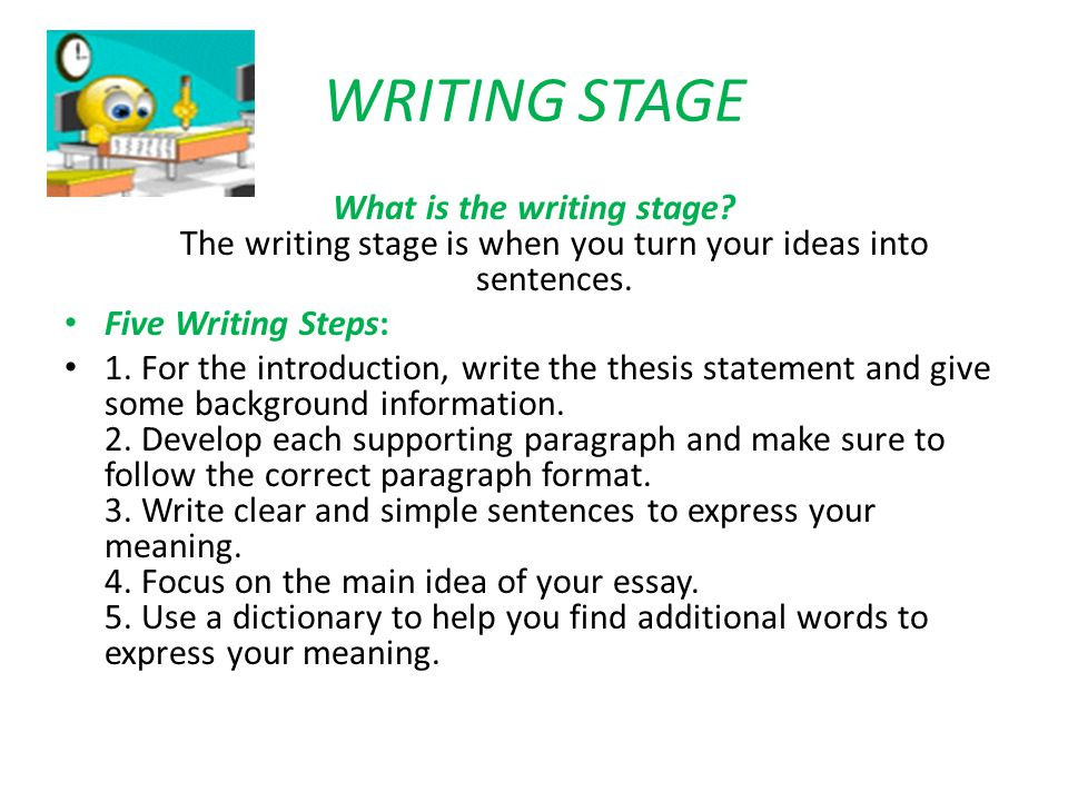 WRITING STAGE What is the writing stage The writing stage is when you turn your ideas into sentences.