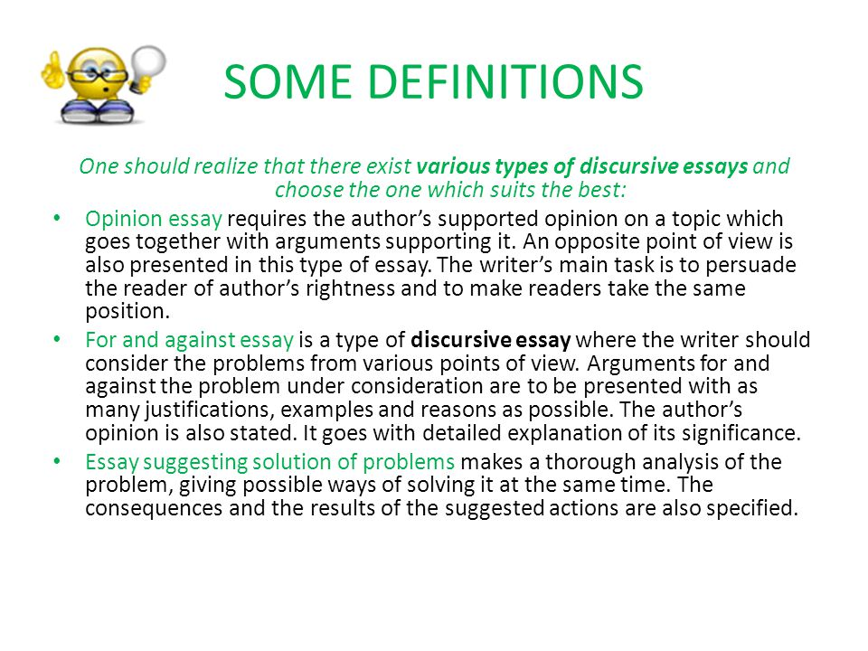 SOME DEFINITIONS One should realize that there exist various types of discursive essays and choose the one which suits the best: