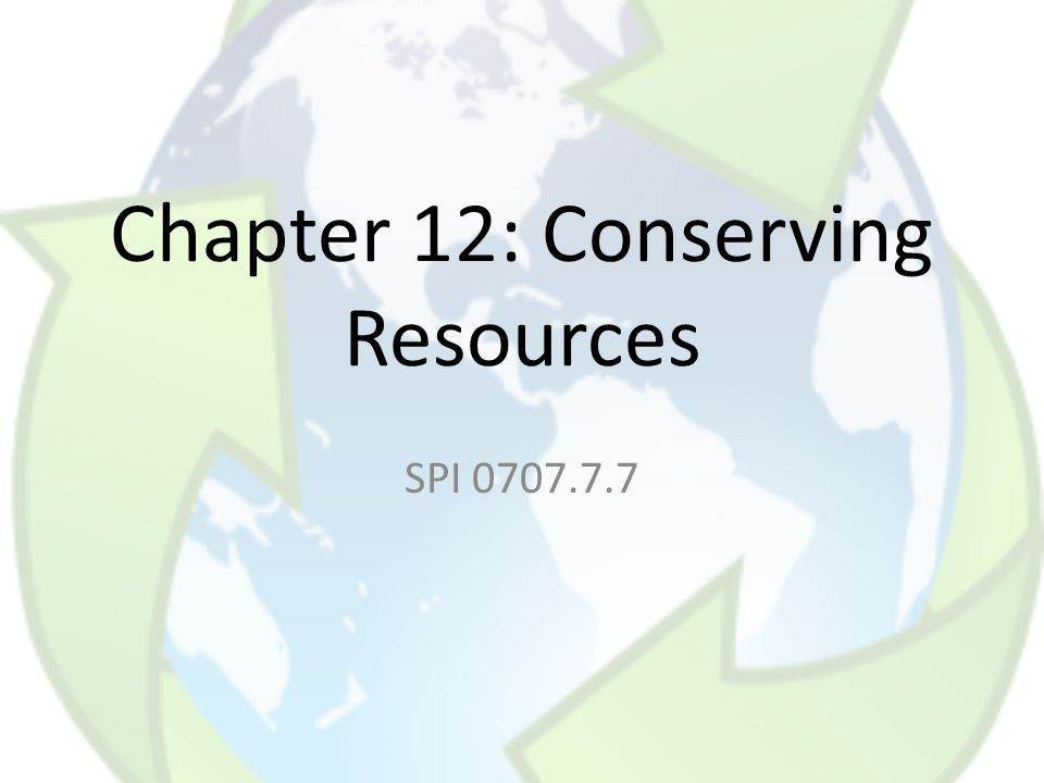 Chapter 12: Conserving Resources