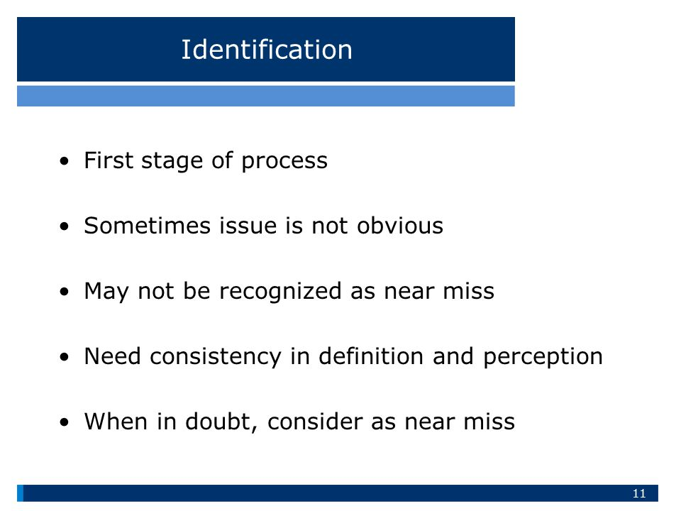 Identification First stage of process Sometimes issue is not obvious