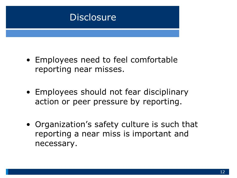 Disclosure Employees need to feel comfortable reporting near misses.