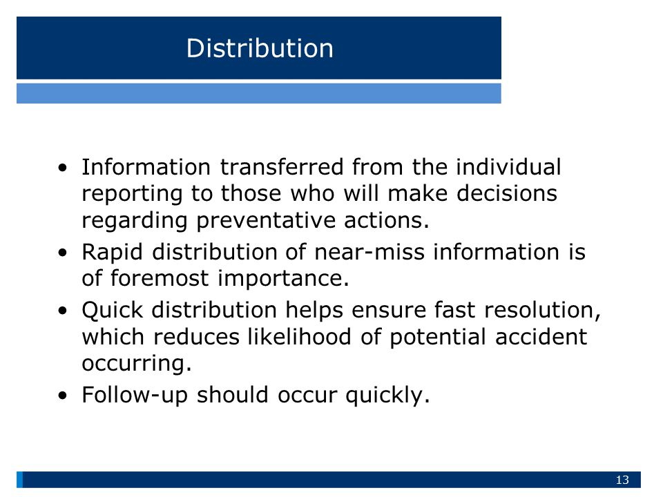 Distribution Information transferred from the individual reporting to those who will make decisions regarding preventative actions.