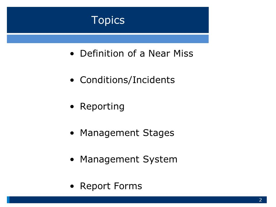 Topics Definition of a Near Miss Conditions/Incidents Reporting