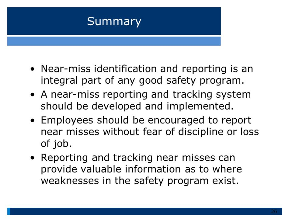 Summary Near-miss identification and reporting is an integral part of any good safety program.