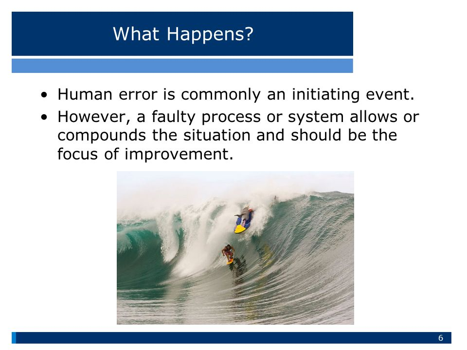 What Happens Human error is commonly an initiating event.