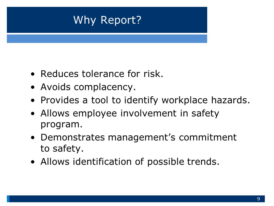 Why Report Reduces tolerance for risk. Avoids complacency.